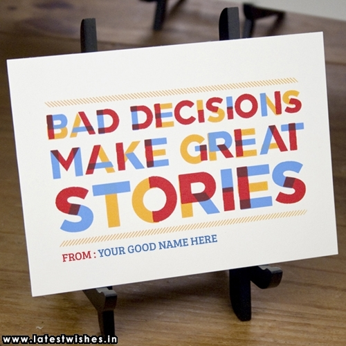 Bad Decision Make Great Stories Quotes Name Picture