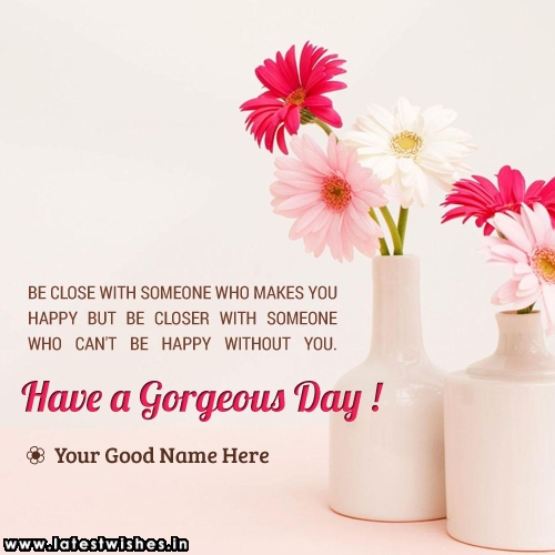 Have a Gorgeous day Quotes name Pictures